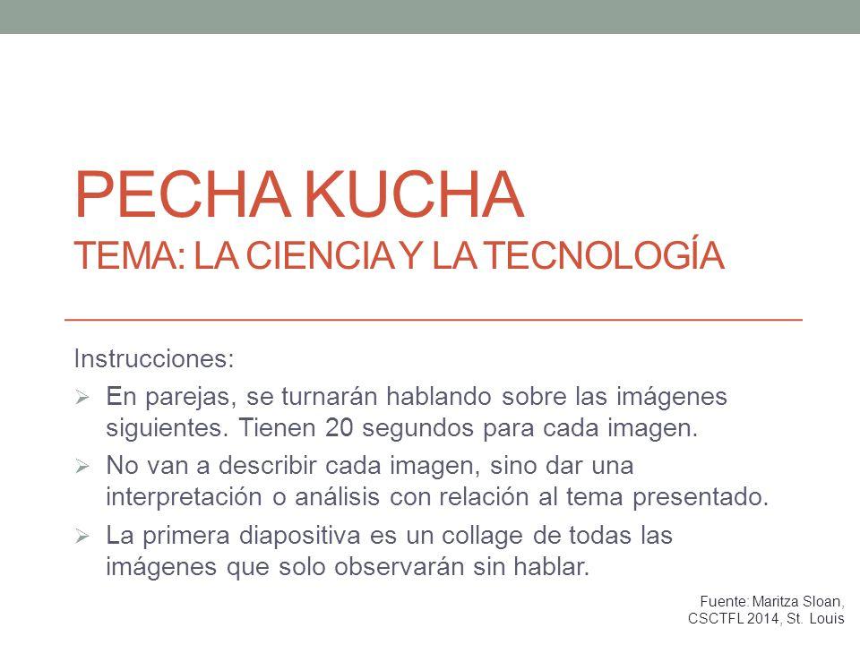 PECHA KUCHA TEMA: LA CIENCIA Y LA TECNOLOGÍA Instrucciones: En parejas, se turnarán hablando sobre las imágenes siguientes.