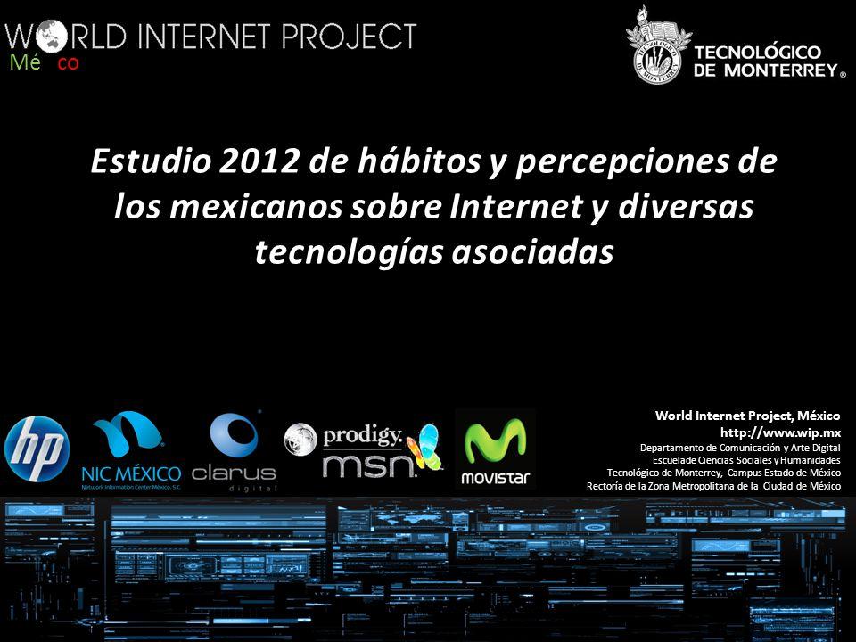 World Internet Project, México http://www.wip.mx Departamento de Comunicación y Arte Digital Escuelade Ciencias Sociales y Humanidades Tecnológico de