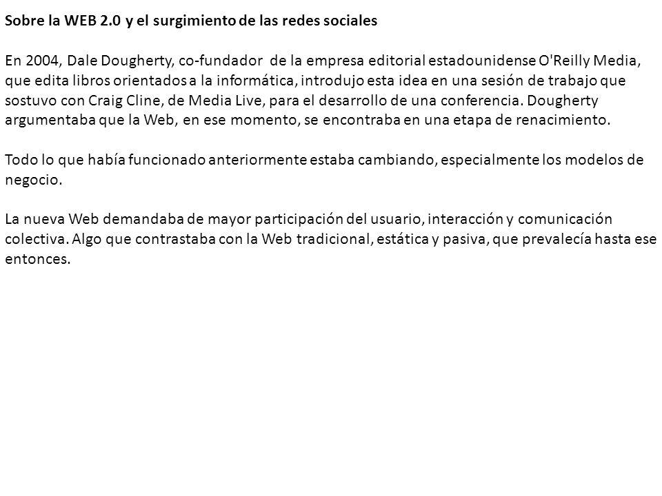 Sobre la WEB 2.0 y el surgimiento de las redes sociales En 2004, Dale Dougherty, co-fundador de la empresa editorial estadounidense O'Reilly Media, qu