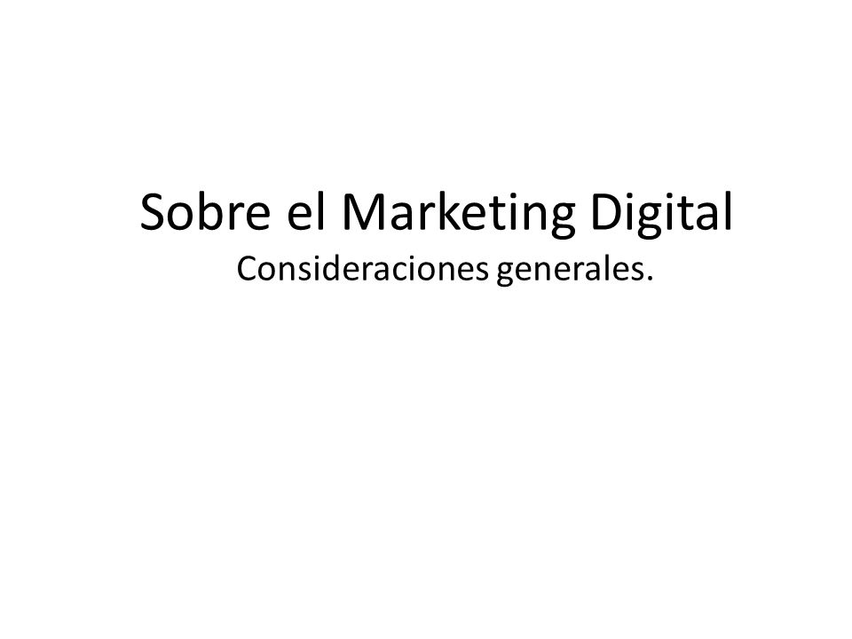 Sobre el Marketing Digital Consideraciones generales.