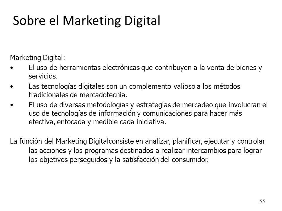 55 Marketing Digital: El uso de herramientas electrónicas que contribuyen a la venta de bienes y servicios. Las tecnologías digitales son un complemen