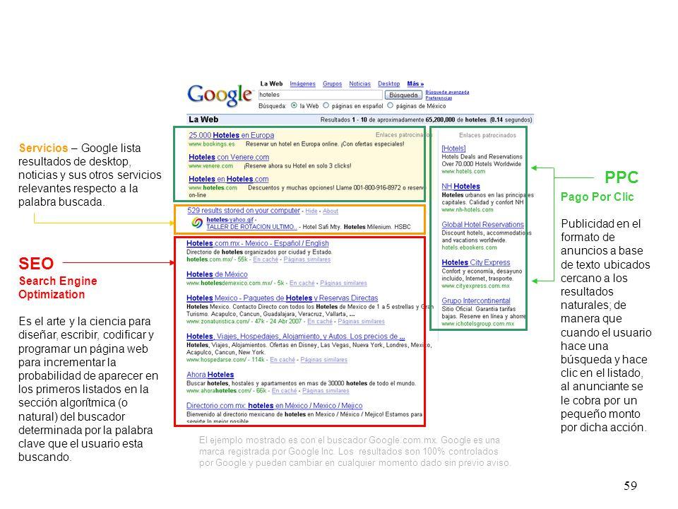 59 SEO Search Engine Optimization Es el arte y la ciencia para diseñar, escribir, codificar y programar un página web para incrementar la probabilidad