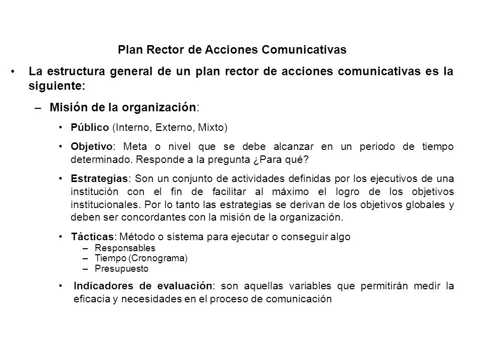 Plan Rector de Acciones Comunicativas La estructura general de un plan rector de acciones comunicativas es la siguiente: –Misión de la organización: P
