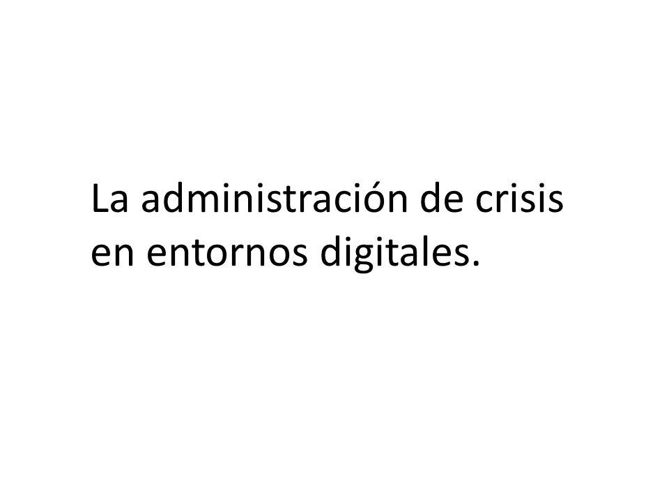 La administración de crisis en entornos digitales.
