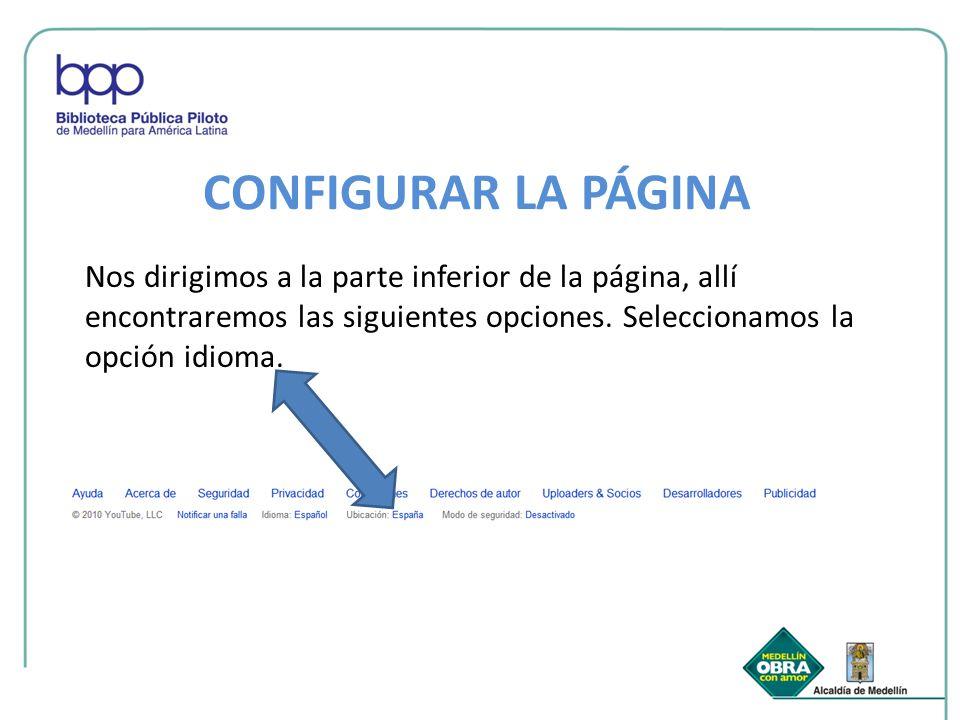 CONFIGURAR LA PÁGINA Nos dirigimos a la parte inferior de la página, allí encontraremos las siguientes opciones. Seleccionamos la opción idioma.