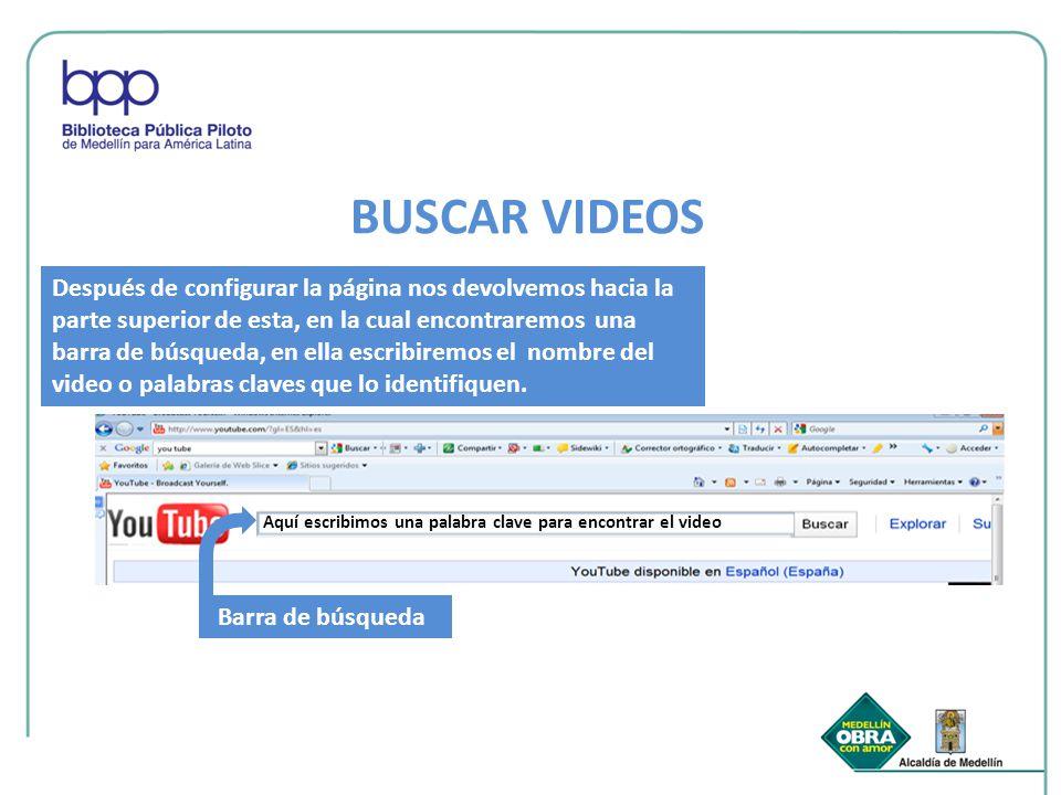BUSCAR VIDEOS Barra de búsqueda Aquí escribimos una palabra clave para encontrar el video Después de configurar la página nos devolvemos hacia la part