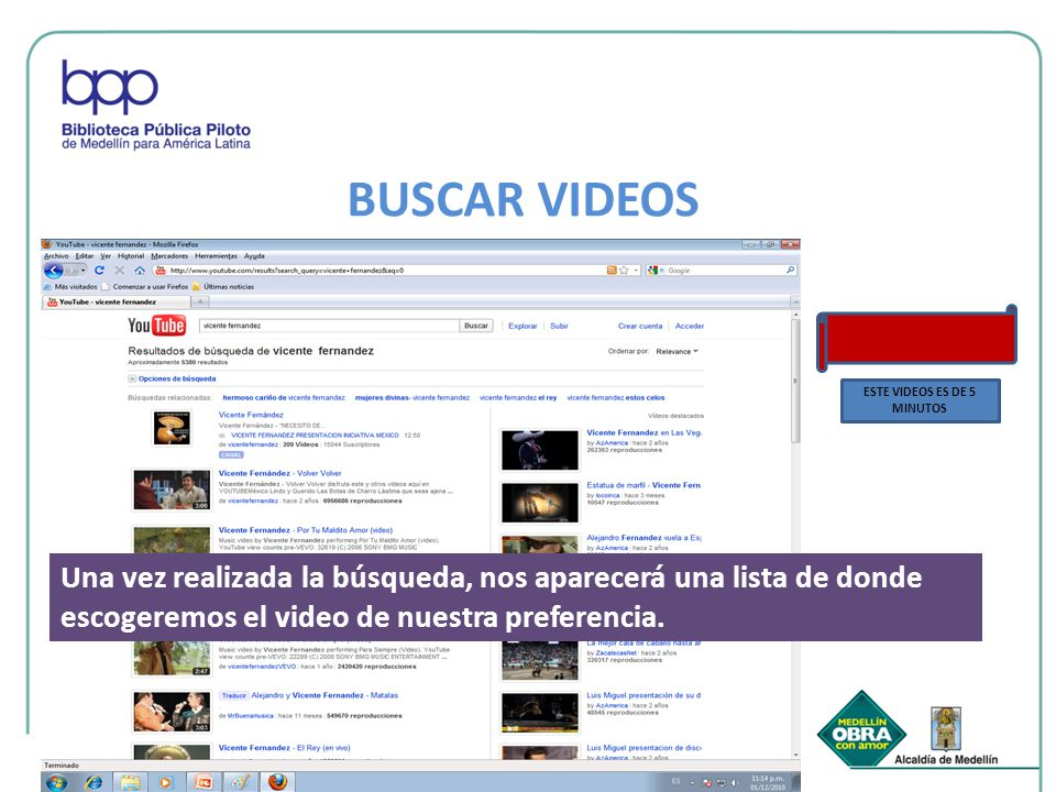 Una vez realizada la búsqueda, nos aparecerá una lista de donde escogeremos el video de nuestra preferencia. ESTE VIDEOS ES DE 5 MINUTOS BUSCAR VIDEOS