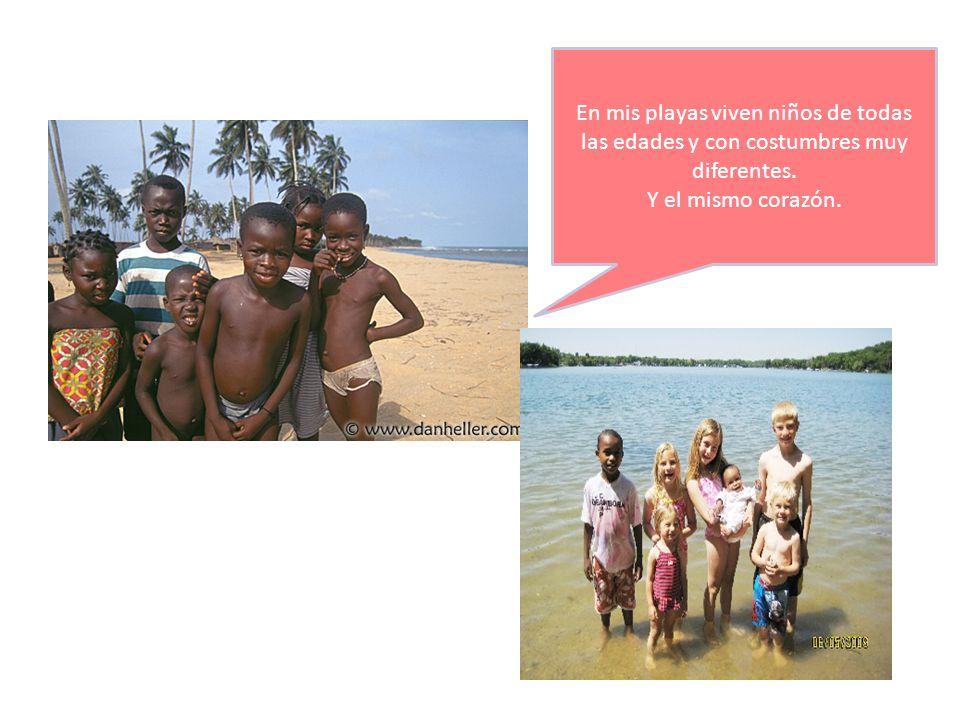 En mis playas viven niños de todas las edades y con costumbres muy diferentes. Y el mismo corazón.