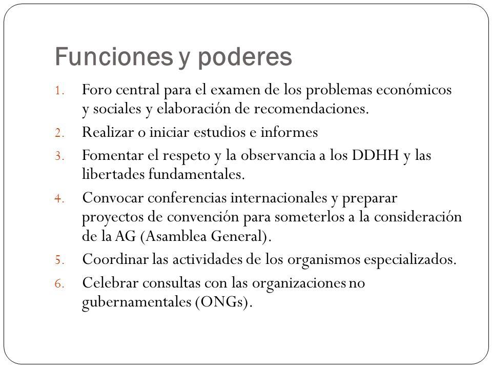 Funciones y poderes 1. Foro central para el examen de los problemas económicos y sociales y elaboración de recomendaciones. 2. Realizar o iniciar estu