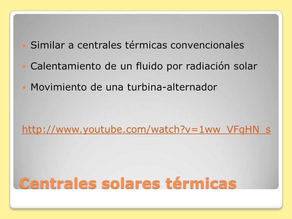 Centrales solares térmicas Similar a centrales térmicas convencionales Calentamiento de un fluido por radiación solar Movimiento de una turbina-altern
