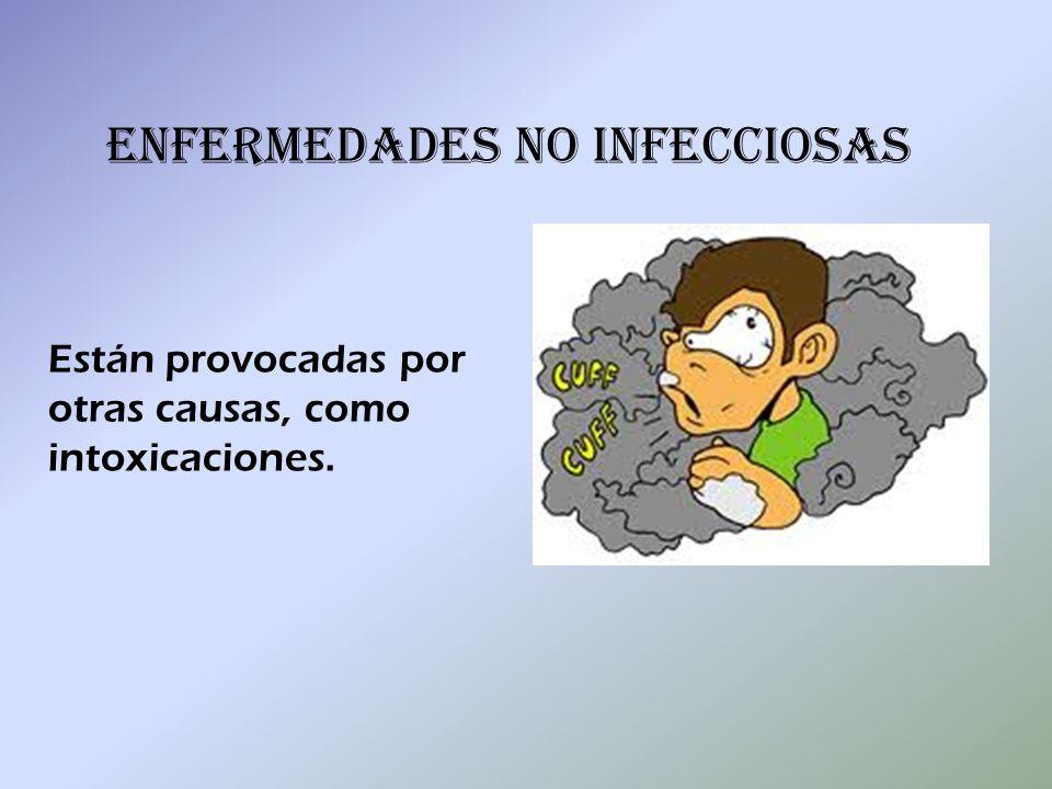 ENFERMEDADES NO INFECCIOSAS Están provocadas por otras causas, como intoxicaciones.