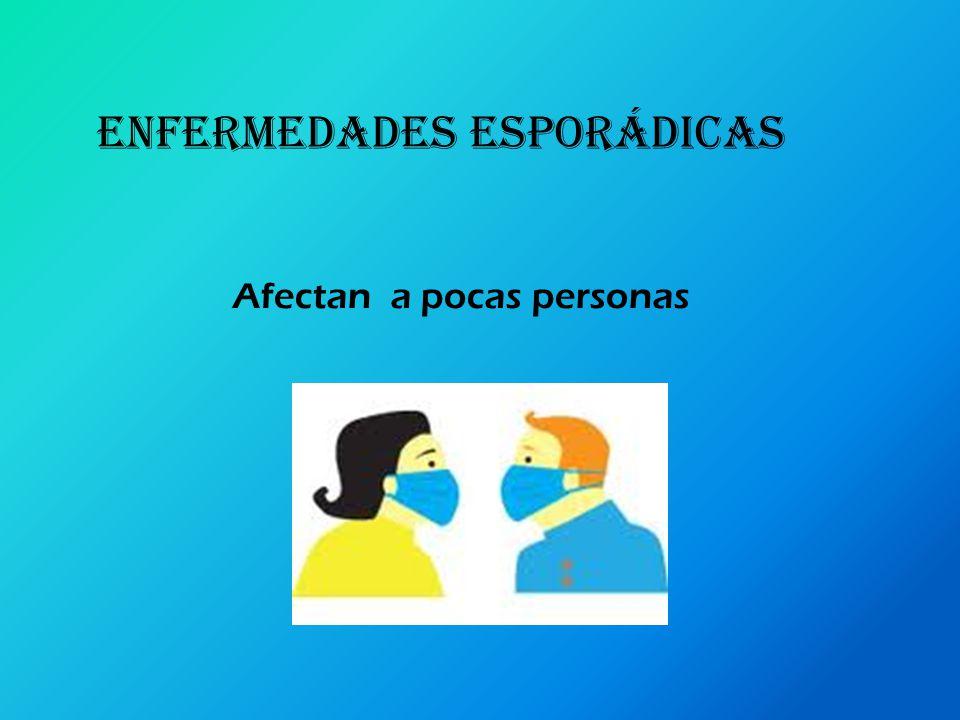 Afectan a pocas personas ENFERMEDADES ESPORÁDICAS