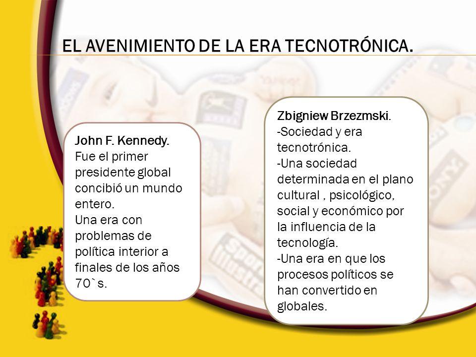 EL AVENIMIENTO DE LA ERA TECNOTRÓNICA. John F. Kennedy. Fue el primer presidente global concibió un mundo entero. Una era con problemas de política in