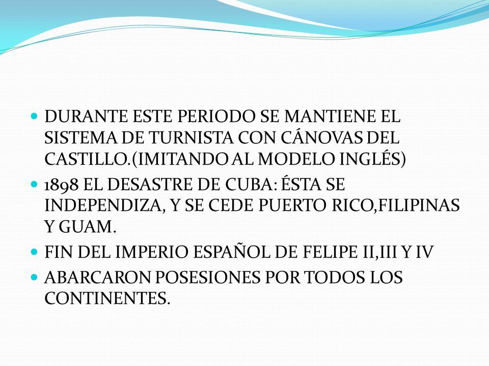 DURANTE ESTE PERIODO SE MANTIENE EL SISTEMA DE TURNISTA CON CÁNOVAS DEL CASTILLO.(IMITANDO AL MODELO INGLÉS) 1898 EL DESASTRE DE CUBA: ÉSTA SE INDEPEN