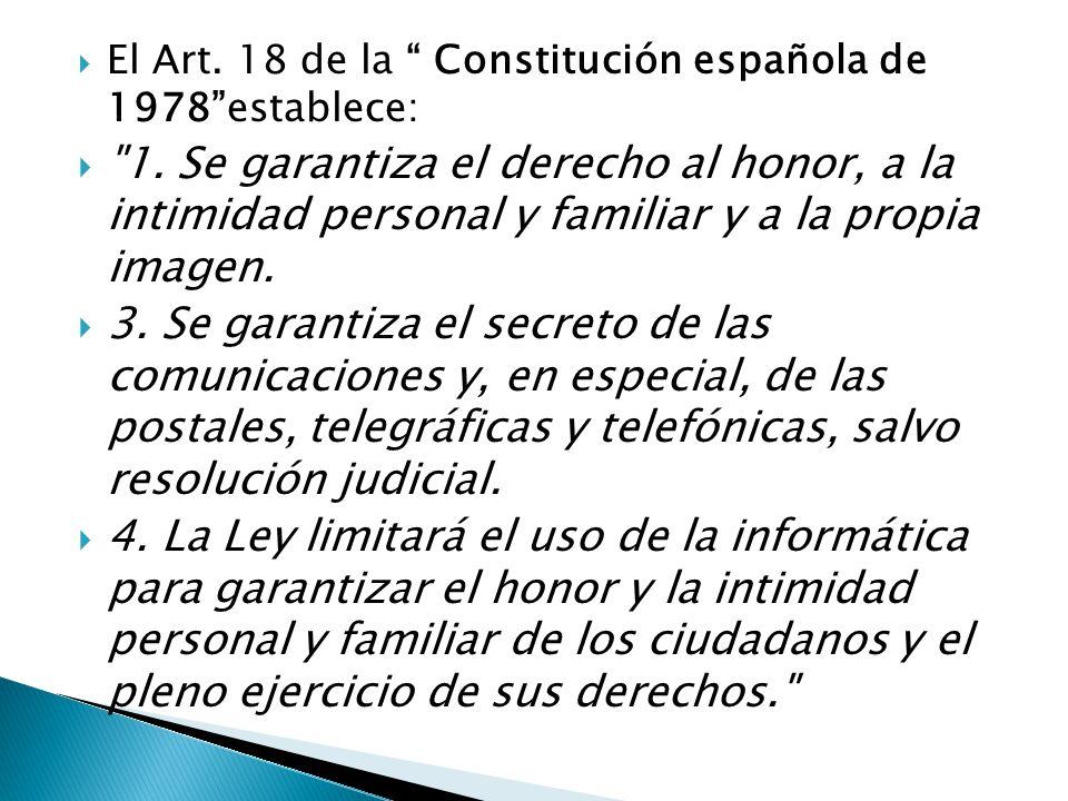 El Art. 18 de la Constitución española de 1978establece: 1.