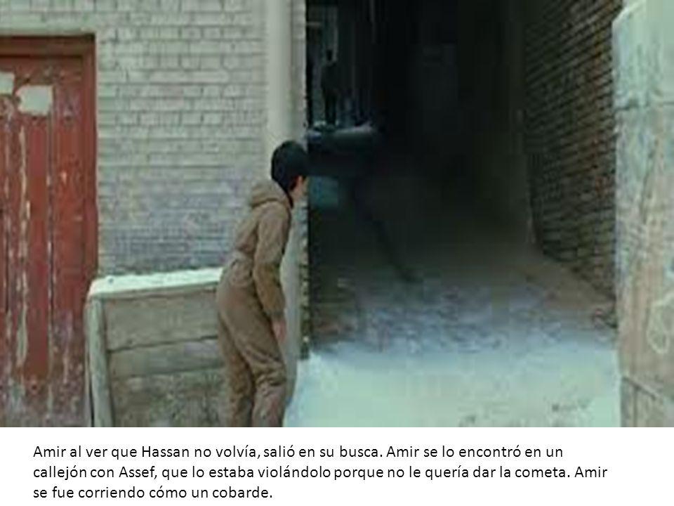 Amir al ver que Hassan no volvía, salió en su busca. Amir se lo encontró en un callejón con Assef, que lo estaba violándolo porque no le quería dar la
