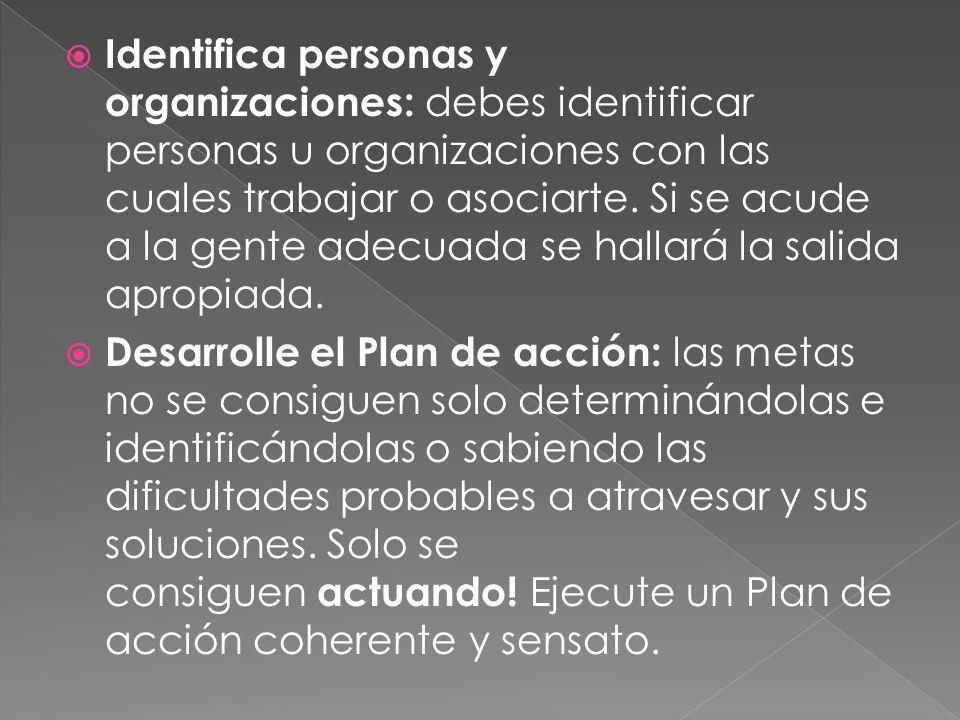 Identifica personas y organizaciones: debes identificar personas u organizaciones con las cuales trabajar o asociarte. Si se acude a la gente adecuada