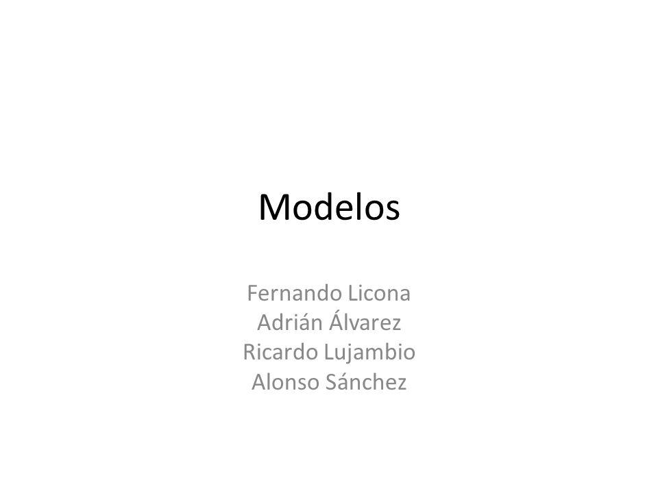 Modelos Fernando Licona Adrián Álvarez Ricardo Lujambio Alonso Sánchez