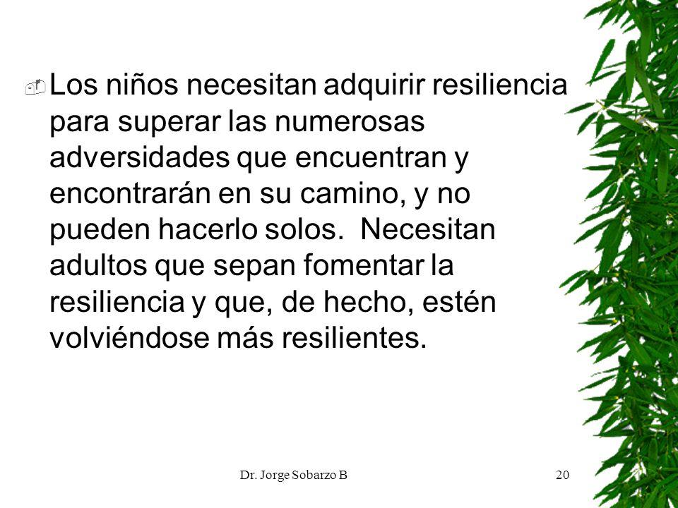 Dr. Jorge Sobarzo B20 Los niños necesitan adquirir resiliencia para superar las numerosas adversidades que encuentran y encontrarán en su camino, y no