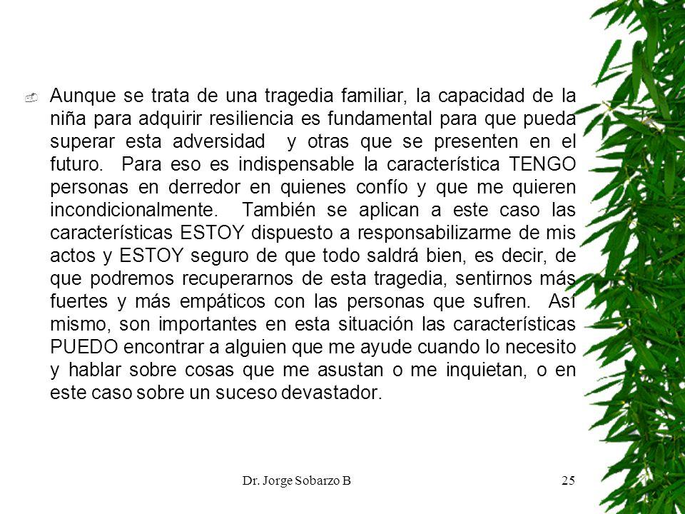 Dr. Jorge Sobarzo B25 Aunque se trata de una tragedia familiar, la capacidad de la niña para adquirir resiliencia es fundamental para que pueda supera