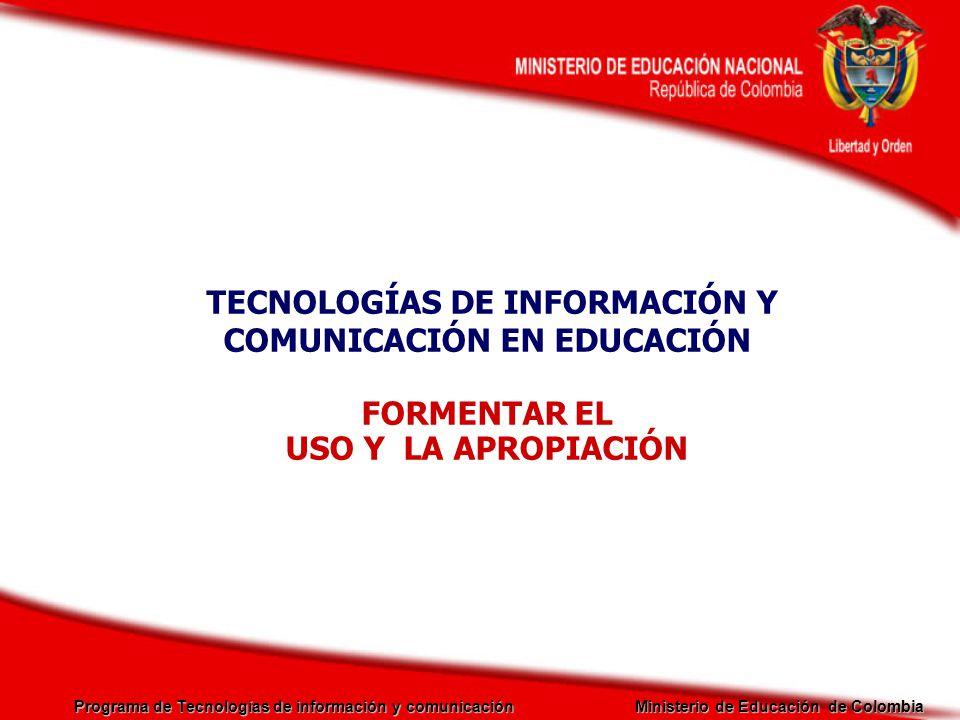 Programa de Tecnologías de información y comunicación Ministerio de Educación de Colombia TECNOLOGÍAS DE INFORMACIÓN Y COMUNICACIÓN EN EDUCACIÓN FORME