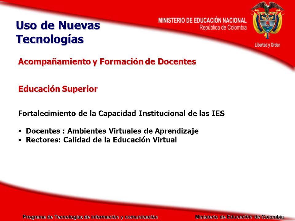 Programa de Tecnologías de información y comunicación Ministerio de Educación de Colombia Educación Superior Fortalecimiento de la Capacidad Instituci