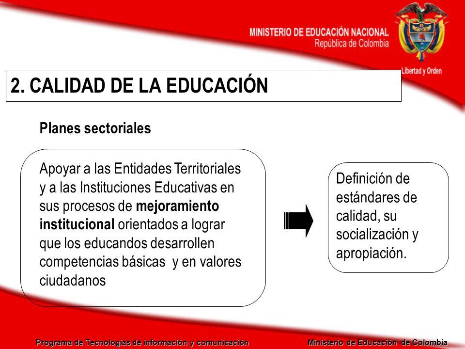Programa de Tecnologías de información y comunicación Ministerio de Educación de Colombia NECESIDAD DE UNA POLÍTICA DE CALIDAD La construcción de una nación equitativa, desarrollada, democrática, pluralista y en paz, se fundamenta en buena medida en una educación de calidad para todos.