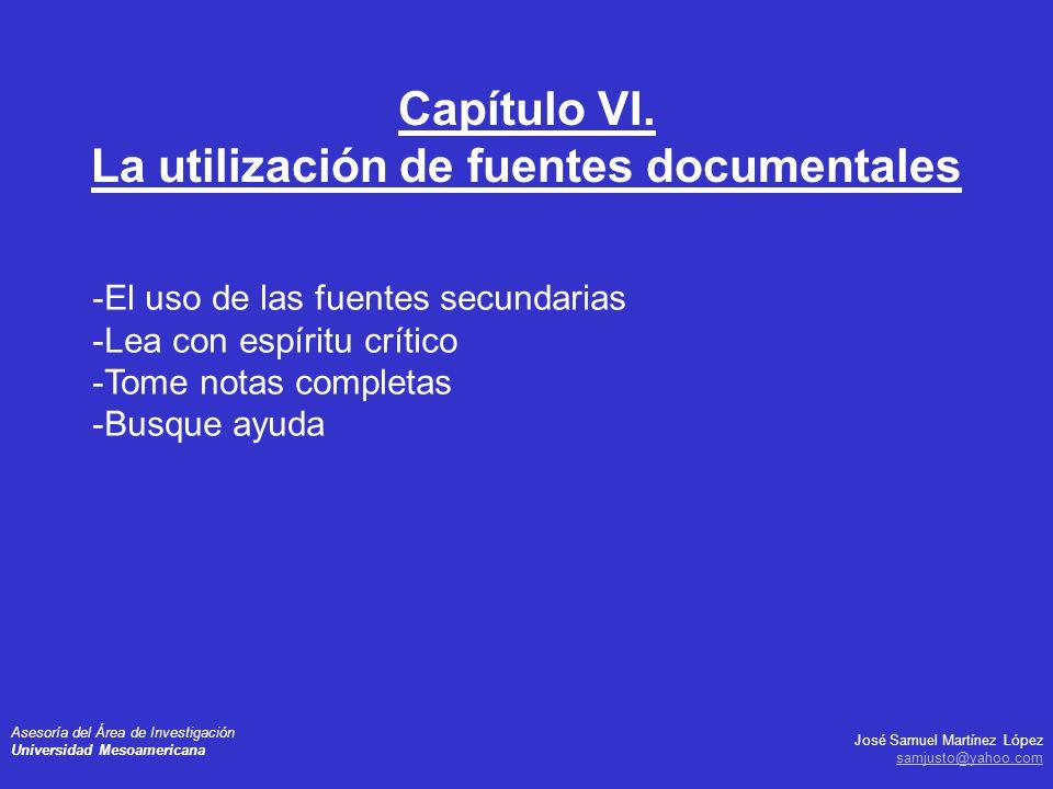 José Samuel Martínez López samjusto@yahoo.com Asesoría del Área de Investigación Universidad Mesoamericana -El uso de las fuentes secundarias -Lea con