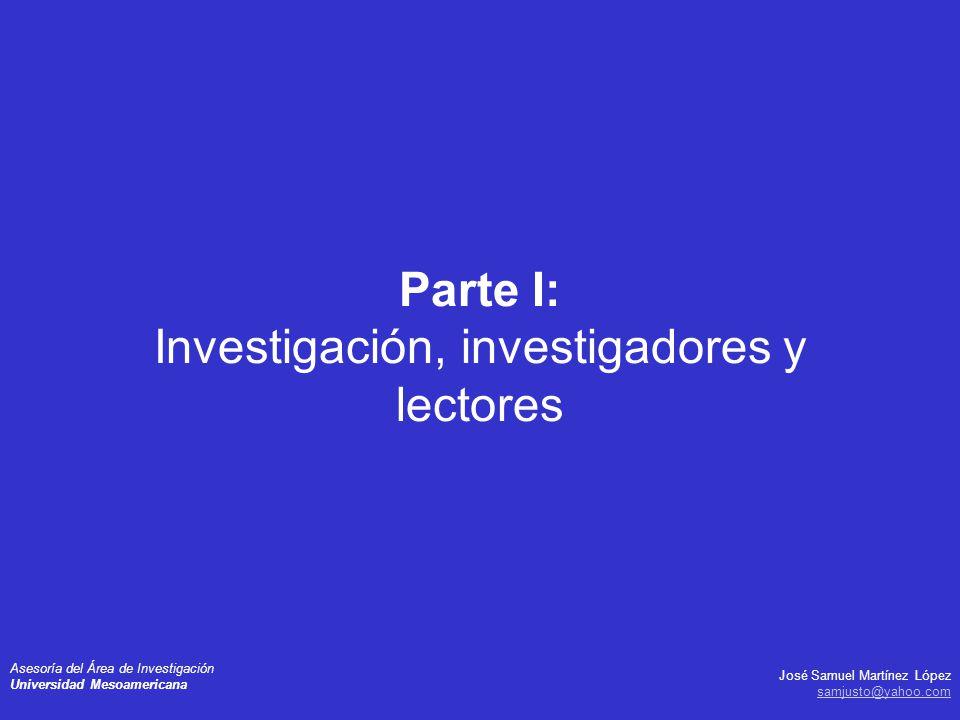 José Samuel Martínez López samjusto@yahoo.com Asesoría del Área de Investigación Universidad Mesoamericana Parte I: Investigación, investigadores y le