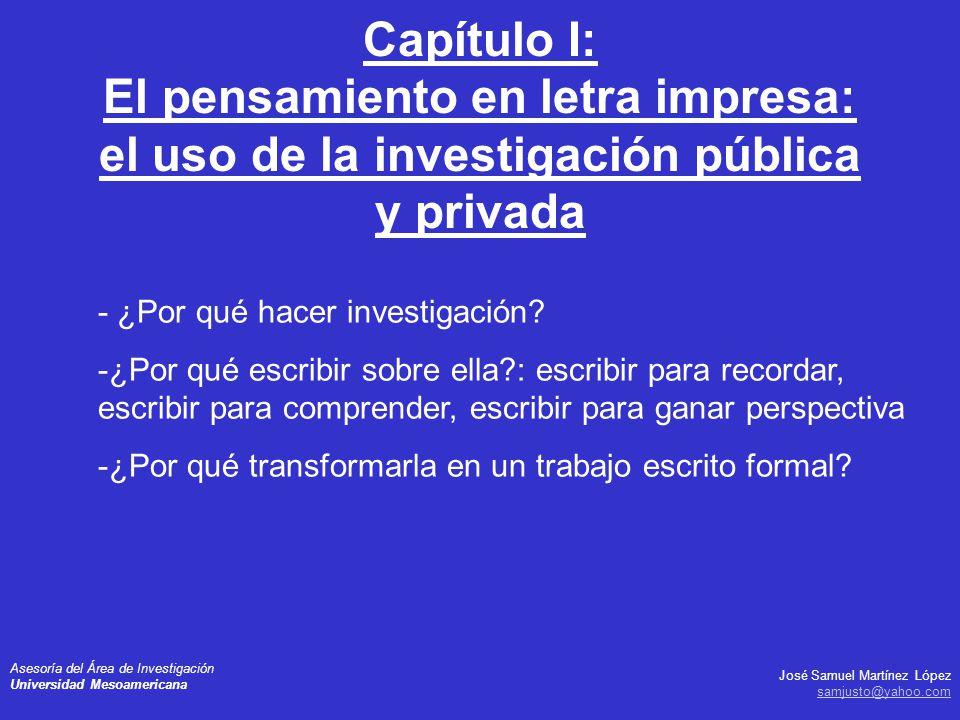 José Samuel Martínez López samjusto@yahoo.com Asesoría del Área de Investigación Universidad Mesoamericana - ¿Por qué hacer investigación? -¿Por qué e