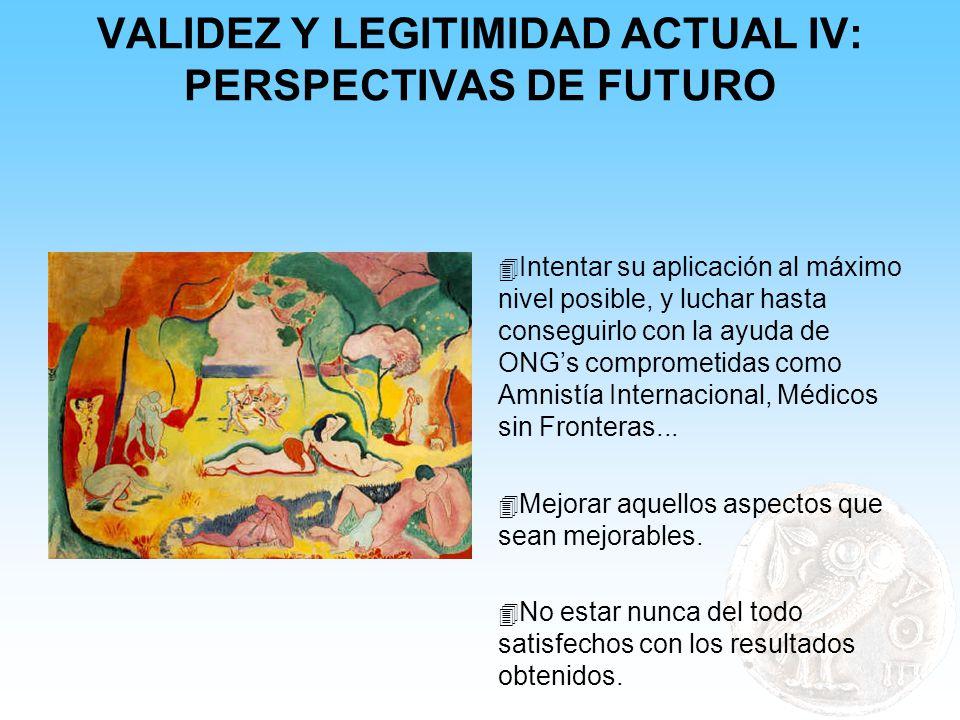 VALIDEZ Y LEGITIMIDAD ACTUAL IV: PERSPECTIVAS DE FUTURO 4 Intentar su aplicación al máximo nivel posible, y luchar hasta conseguirlo con la ayuda de O