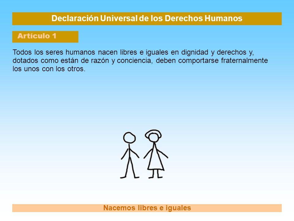 Declaración Universal de los Derechos Humanos Artículo 1 Nacemos libres e iguales Todos los seres humanos nacen libres e iguales en dignidad y derecho