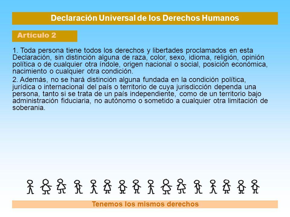 Declaración Universal de los Derechos Humanos Artículo 2 Tenemos los mismos derechos 1. Toda persona tiene todos los derechos y libertades proclamados