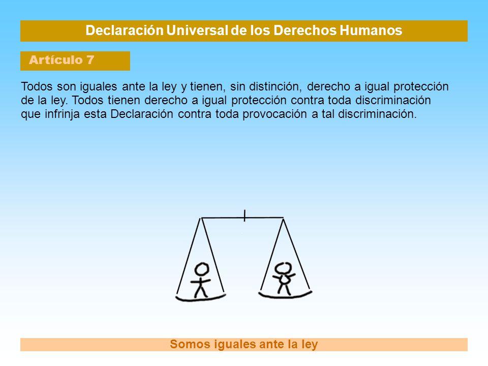Declaración Universal de los Derechos Humanos Artículo 7 Somos iguales ante la ley Todos son iguales ante la ley y tienen, sin distinción, derecho a i
