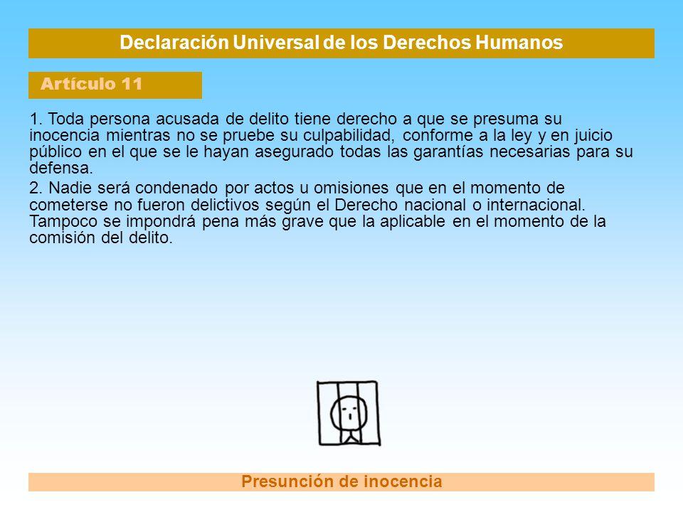 Declaración Universal de los Derechos Humanos Artículo 11 Presunción de inocencia 1. Toda persona acusada de delito tiene derecho a que se presuma su