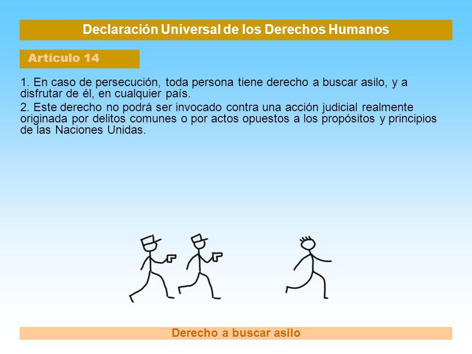 Declaración Universal de los Derechos Humanos Artículo 14 Derecho a buscar asilo 1. En caso de persecución, toda persona tiene derecho a buscar asilo,