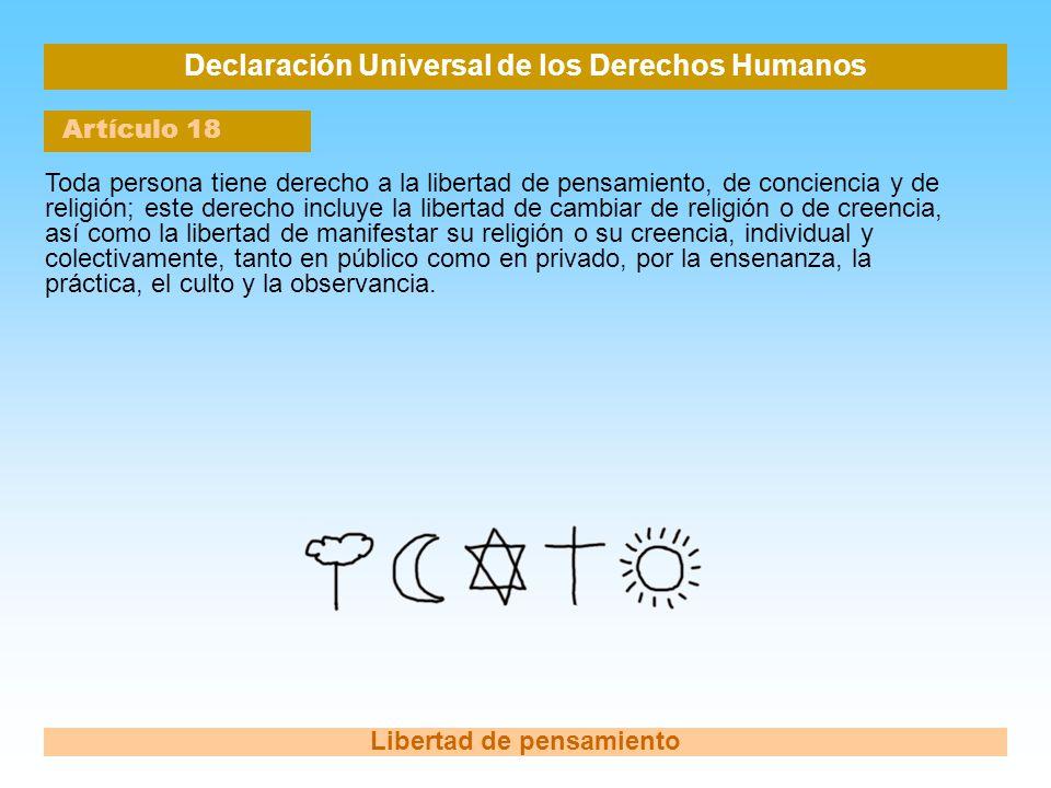 Declaración Universal de los Derechos Humanos Artículo 18 Libertad de pensamiento Toda persona tiene derecho a la libertad de pensamiento, de concienc
