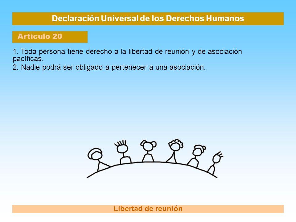 Declaración Universal de los Derechos Humanos Artículo 20 Libertad de reunión 1. Toda persona tiene derecho a la libertad de reunión y de asociación p