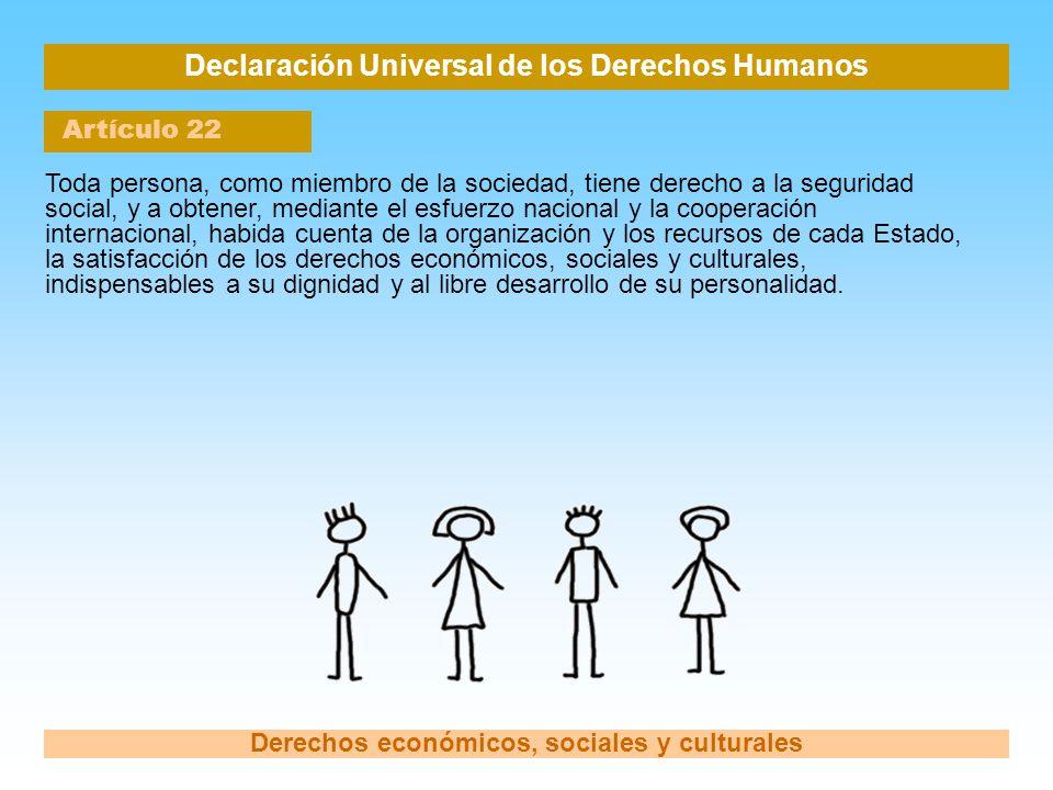 Declaración Universal de los Derechos Humanos Artículo 22 Derechos económicos, sociales y culturales Toda persona, como miembro de la sociedad, tiene