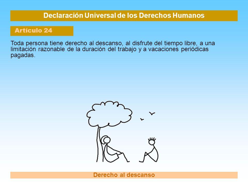 Declaración Universal de los Derechos Humanos Artículo 24 Derecho al descanso Toda persona tiene derecho al descanso, al disfrute del tiempo libre, a