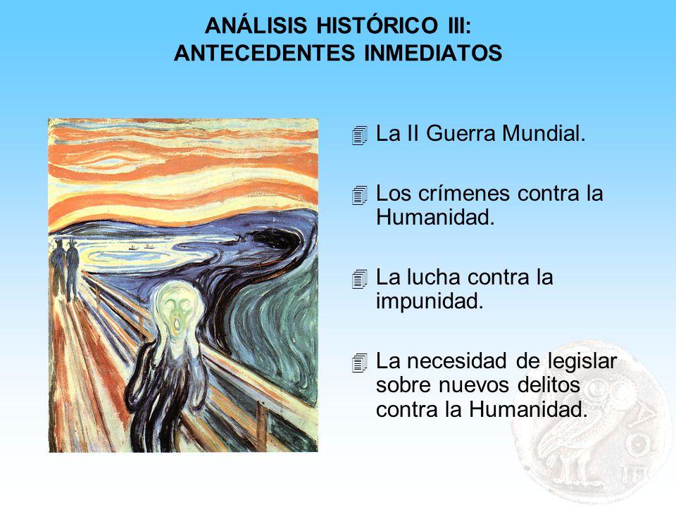 ANÁLISIS HISTÓRICO III: ANTECEDENTES INMEDIATOS 4 La II Guerra Mundial. 4 Los crímenes contra la Humanidad. 4 La lucha contra la impunidad. 4 La neces
