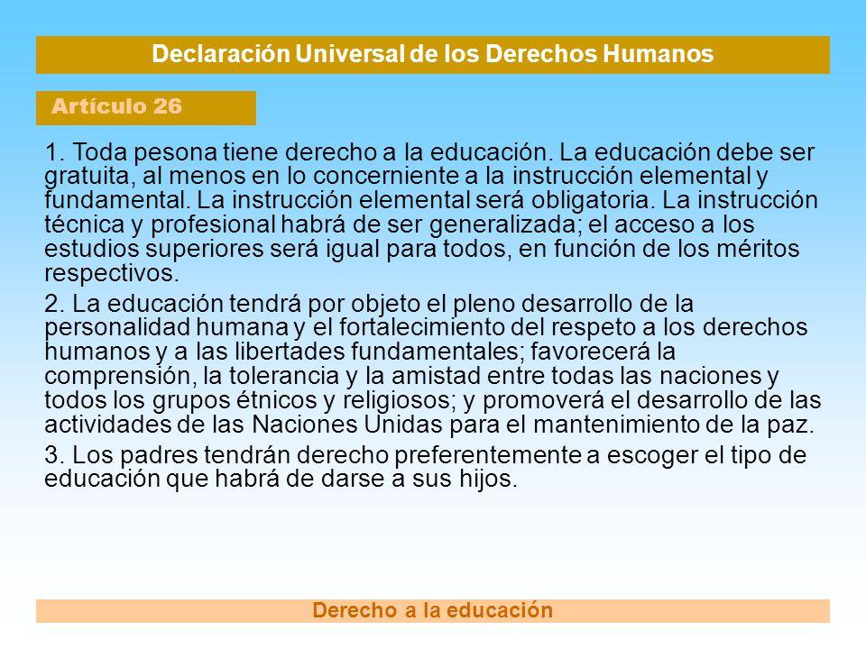 Declaración Universal de los Derechos Humanos Artículo 26 Derecho a la educación 1. Toda pesona tiene derecho a la educación. La educación debe ser gr