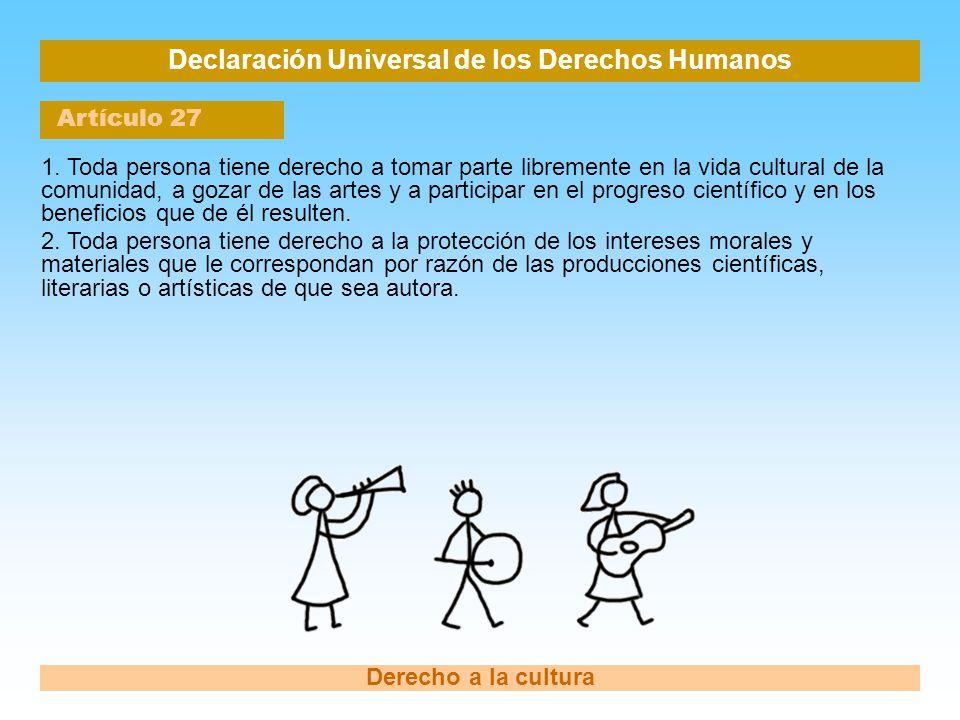 Declaración Universal de los Derechos Humanos Artículo 27 Derecho a la cultura 1. Toda persona tiene derecho a tomar parte libremente en la vida cultu