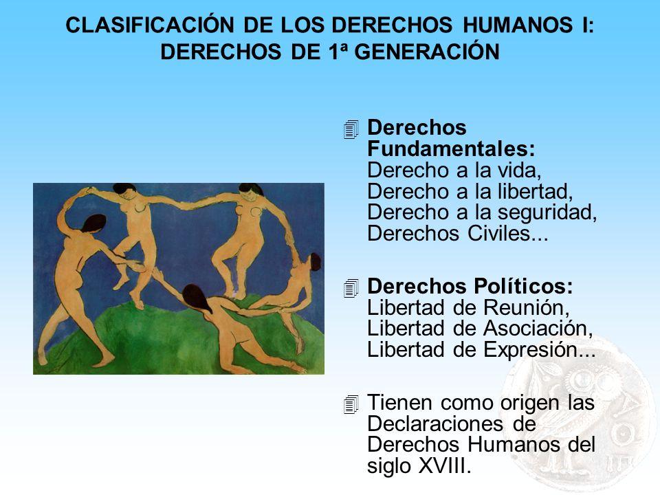CLASIFICACIÓN DE LOS DERECHOS HUMANOS I: DERECHOS DE 1ª GENERACIÓN 4 Derechos Fundamentales: Derecho a la vida, Derecho a la libertad, Derecho a la se