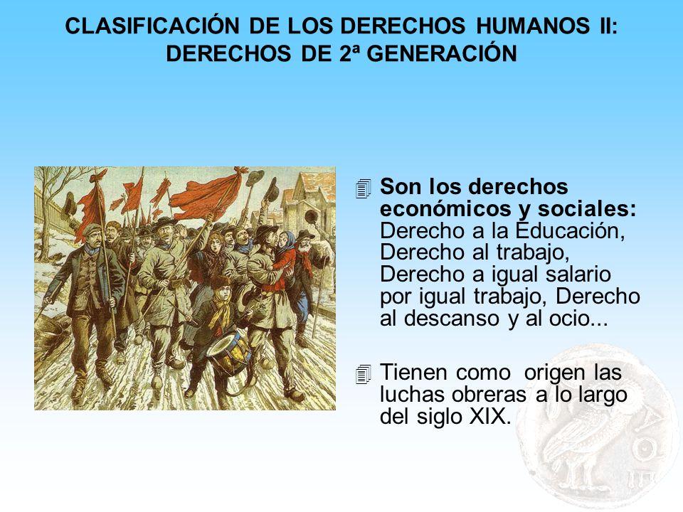 CLASIFICACIÓN DE LOS DERECHOS HUMANOS II: DERECHOS DE 2ª GENERACIÓN 4 Son los derechos económicos y sociales: Derecho a la Educación, Derecho al traba