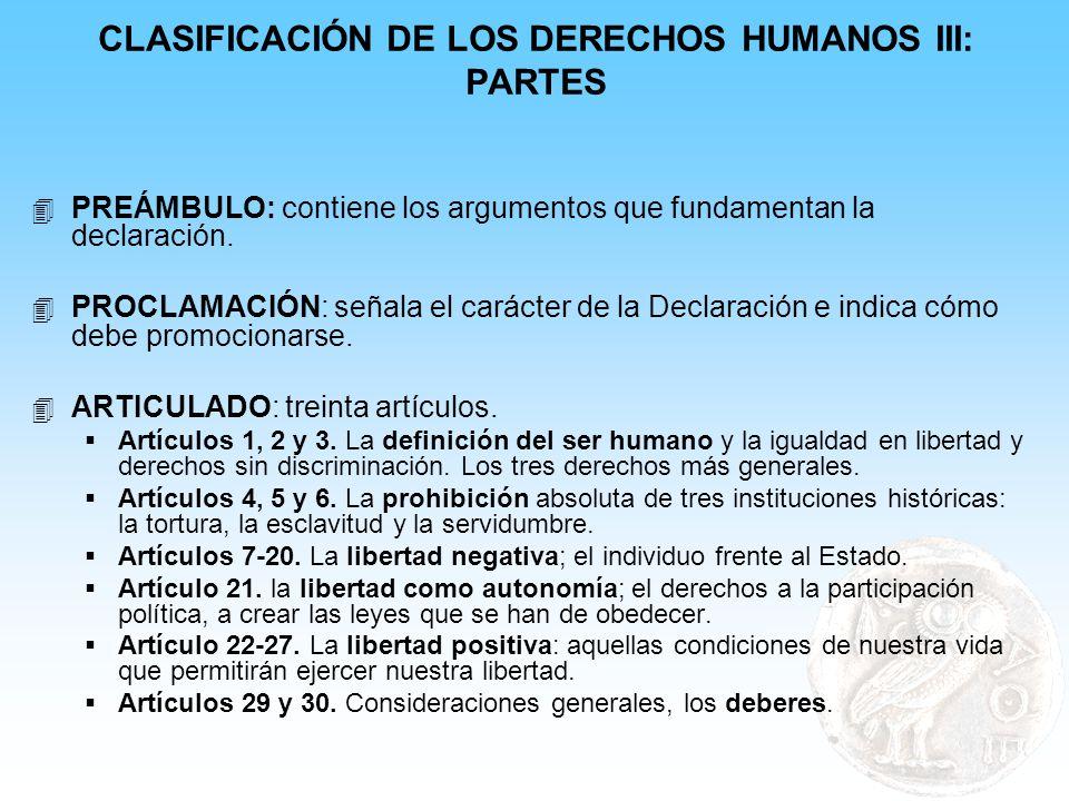 CLASIFICACIÓN DE LOS DERECHOS HUMANOS III: PARTES 4 PREÁMBULO: contiene los argumentos que fundamentan la declaración. 4 PROCLAMACIÓN: señala el carác