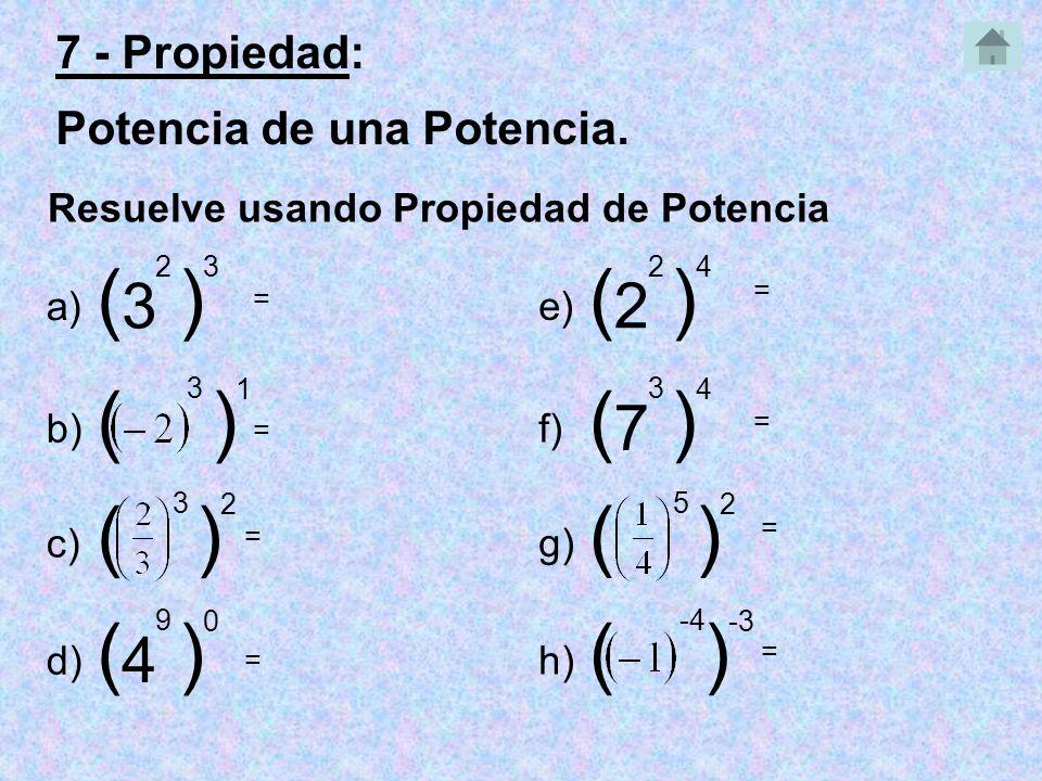 7 - Propiedad: Potencia de una Potencia.