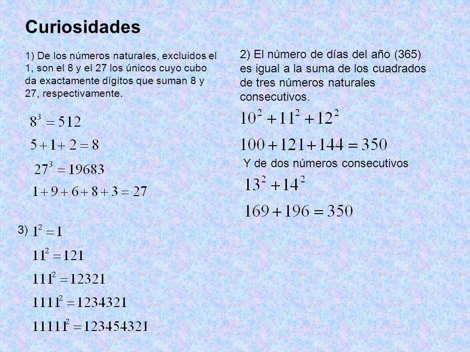 Curiosidades 1) De los números naturales, excluidos el 1, son el 8 y el 27 los únicos cuyo cubo da exactamente dígitos que suman 8 y 27, respectivamente.