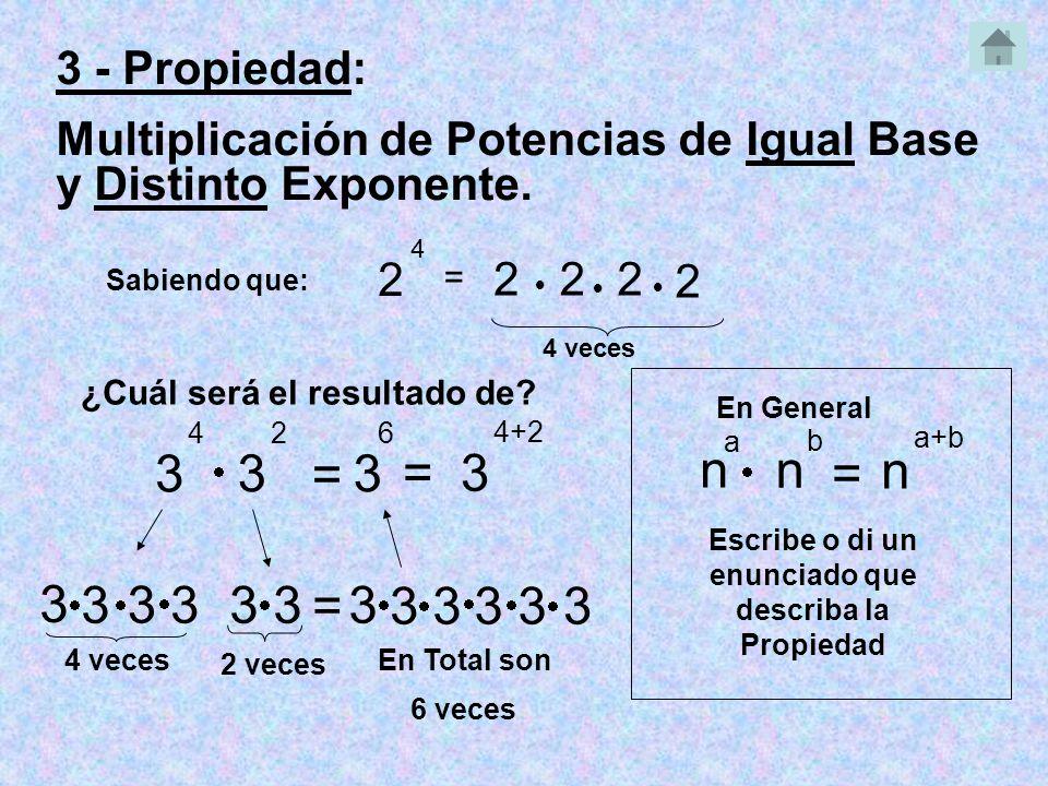2 5 2 3 Resuelve usando la Propiedad de Potencia: 2 7 a) = 3 7 b) = 3 5 -6 c) = 2 5 7 3 2 2 d) = 7 2 Ordene 7 5 = = Resultado Final 3 - Propiedad: Multiplicación de Potencias de Igual Base y Distinto Exponente.
