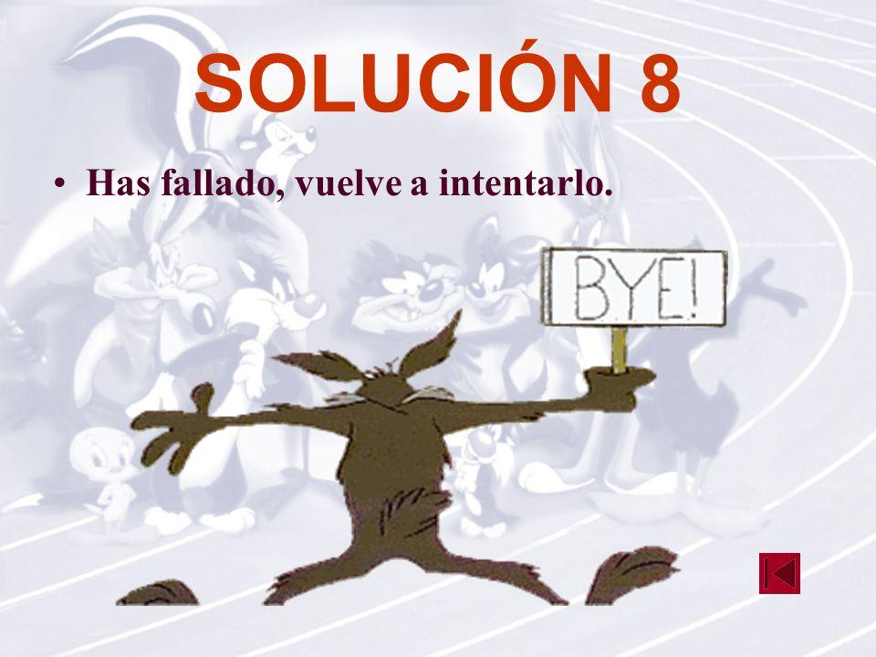 SOLUCIÓN 8 Has fallado, vuelve a intentarlo.